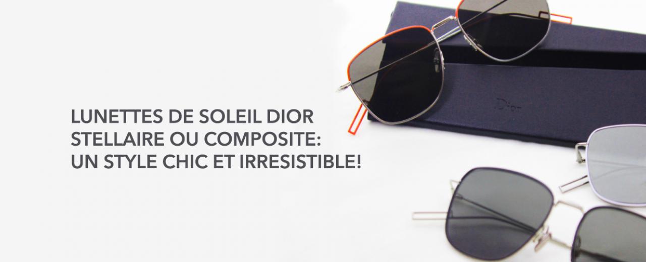 6d4b93764f Lunettes de soleil Dior Stellaire ou Composite : un style chic et  irrésistible !